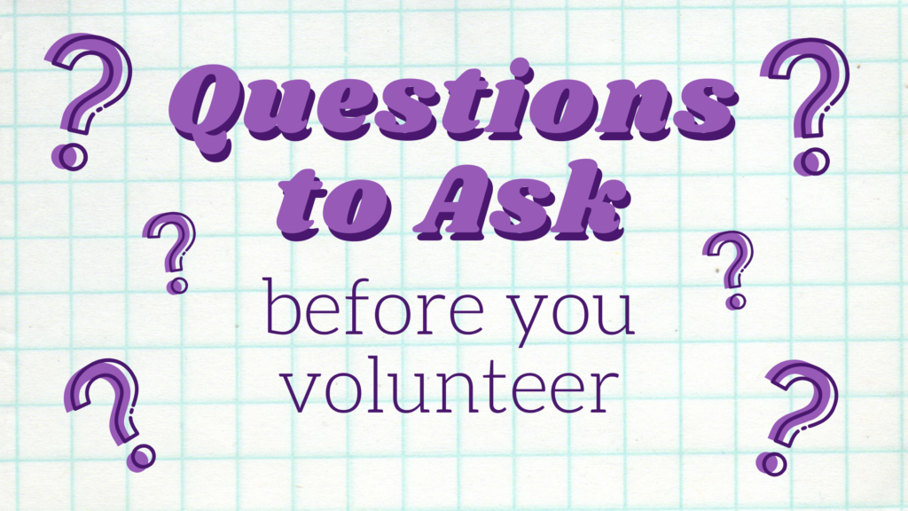 "Graphic that says ""Questions to Ask before you volunteer"""